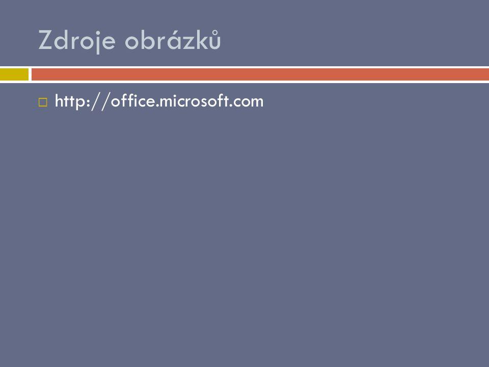Zdroje obrázků  http://office.microsoft.com