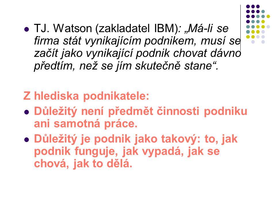 """TJ. Watson (zakladatel IBM): """"Má-li se firma stát vynikajícím podnikem, musí se začít jako vynikající podnik chovat dávno předtím, než se jím skutečně"""