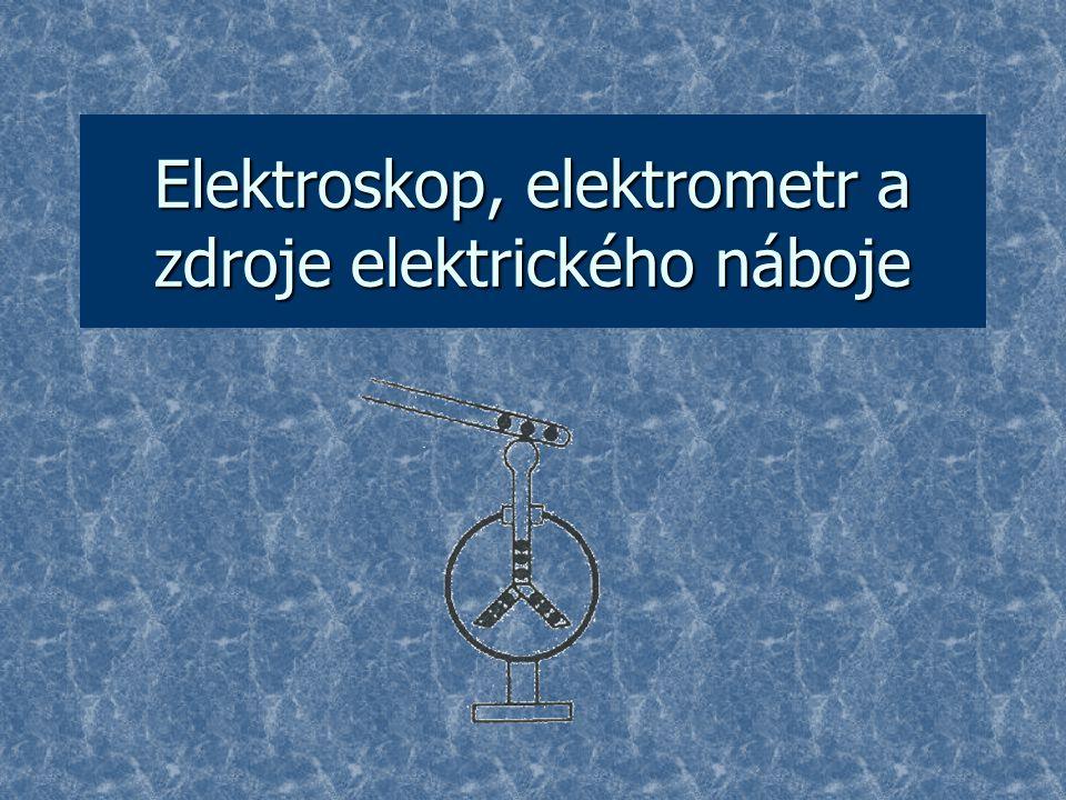 Elektroskop, elektrometr a zdroje elektrického náboje
