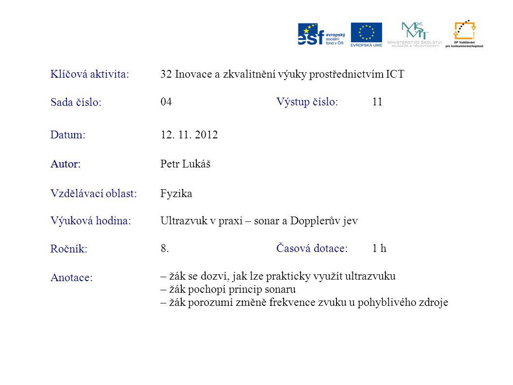 Klíčová aktivita:32 Inovace a zkvalitnění výuky prostřednictvím ICT Sada číslo: Výstup číslo:04 11 Autor:Petr Lukáš Vzdělávací oblast:Fyzika Výuková h
