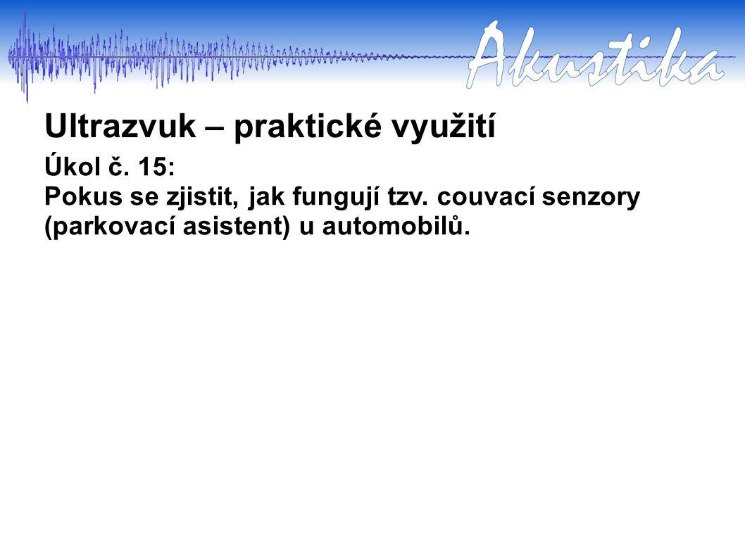 Úkol č. 15: Pokus se zjistit, jak fungují tzv. couvací senzory (parkovací asistent) u automobilů. Ultrazvuk – praktické využití