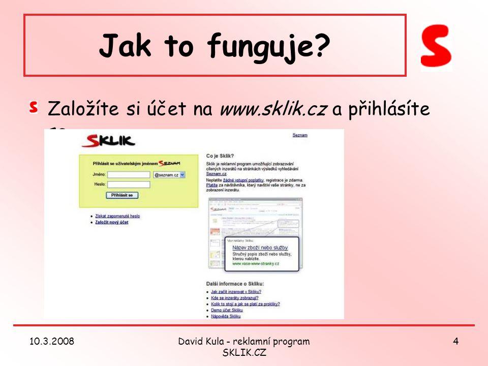 10.3.2008David Kula - reklamní program SKLIK.CZ 4 Jak to funguje.