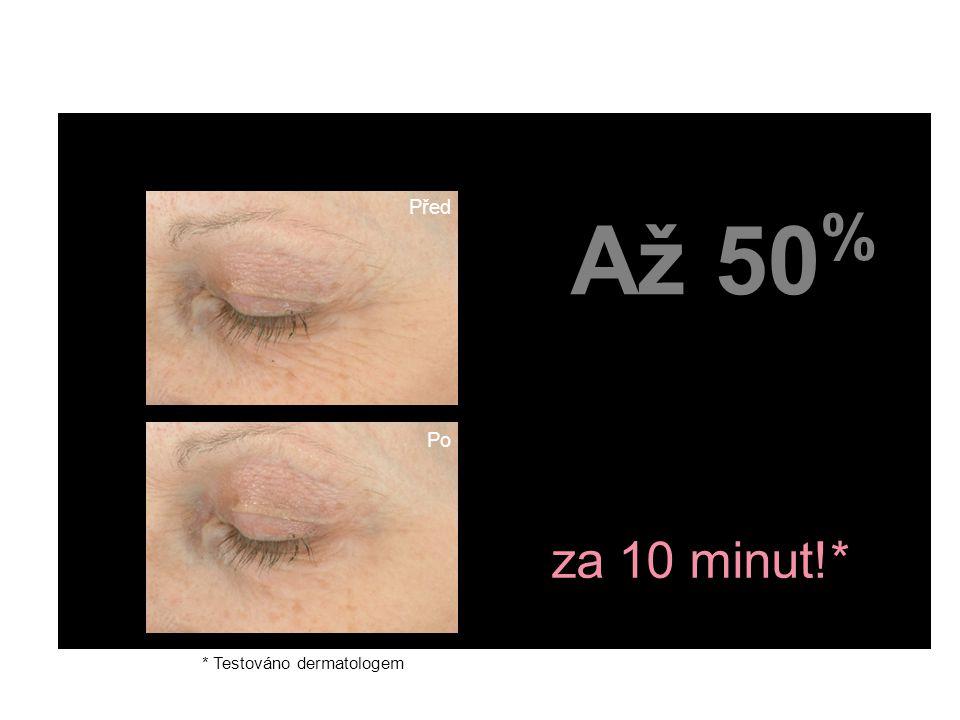 fewer crow's feet area lines & wrinkles za 10 minut!* * Testováno dermatologem Až 50 % Immediate, Visible Benefits Před Po