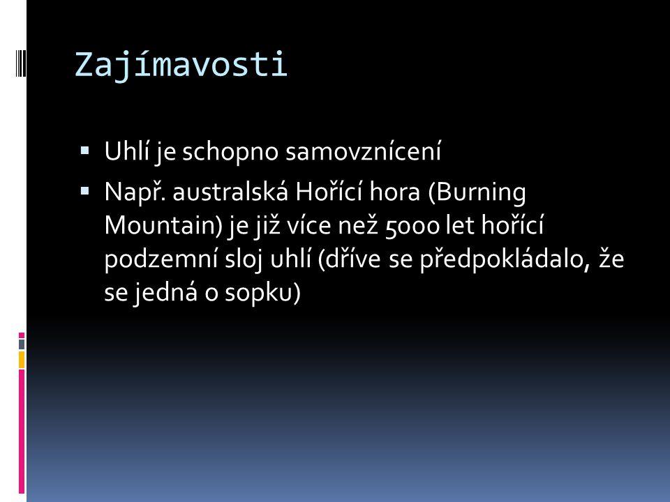 Zajímavosti  Uhlí je schopno samovznícení  Např. australská Hořící hora (Burning Mountain) je již více než 5000 let hořící podzemní sloj uhlí (dříve