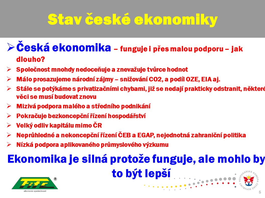 30.červenec 2009 5  Česká ekonomika – funguje i přes malou podporu – jak dlouho.