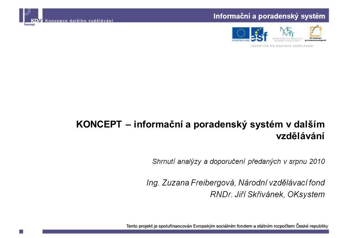 Informační a poradenský systém KONCEPT – informační a poradenský systém v dalším vzdělávání Shrnutí analýzy a doporučení předaných v srpnu 2010 Ing.