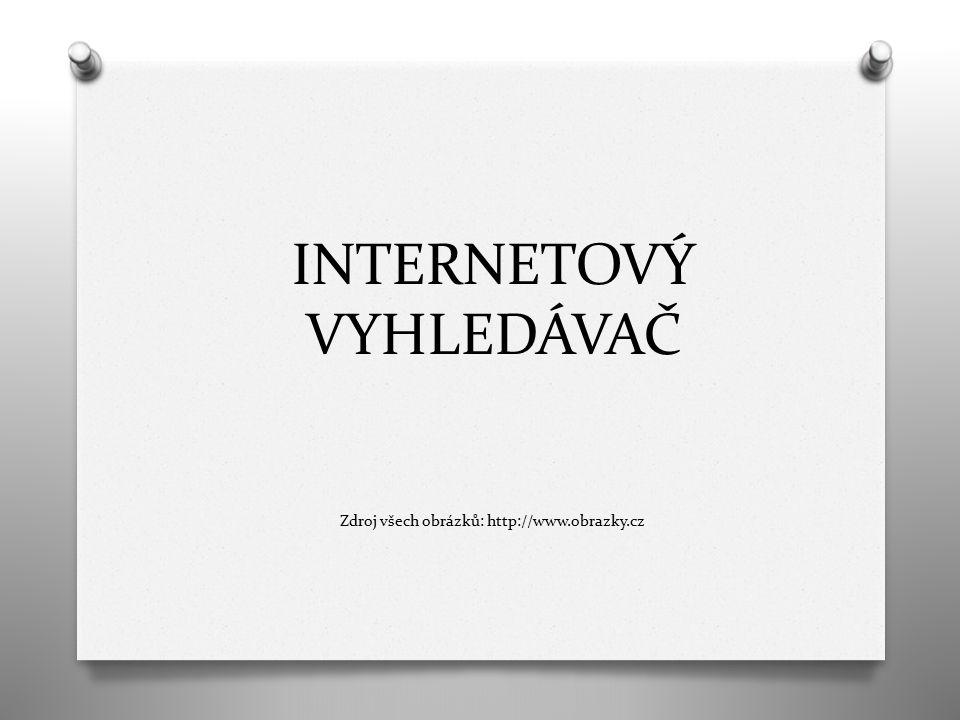 INTERNETOVÝ VYHLEDÁVAČ Zdroj všech obrázků: http://www.obrazky.cz