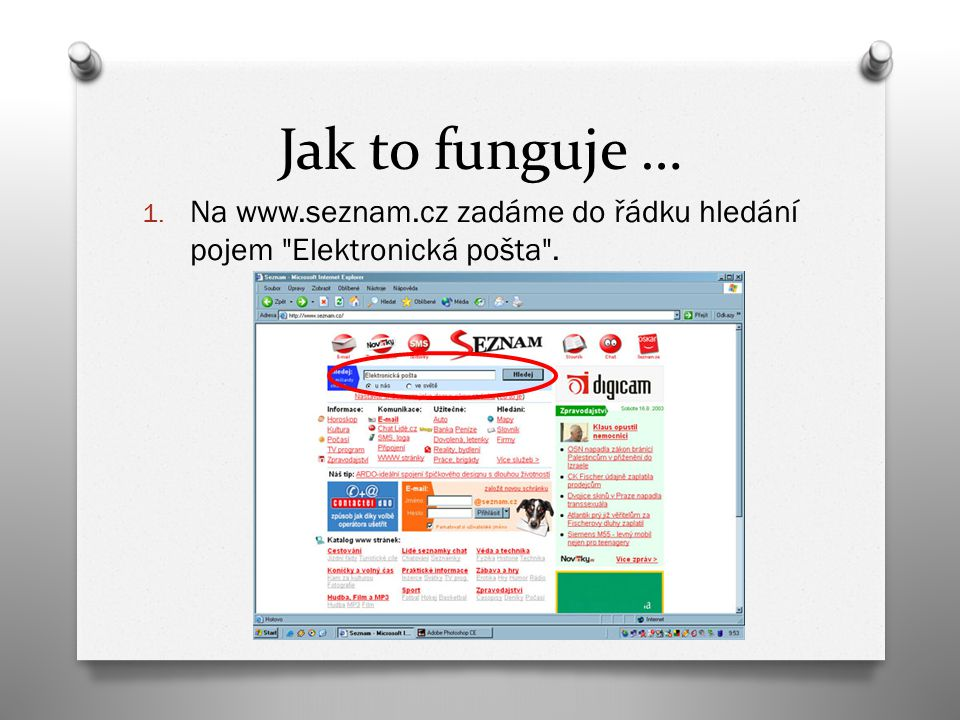 Jak to funguje … 1. Na www.seznam.cz zadáme do řádku hledání pojem Elektronická pošta .