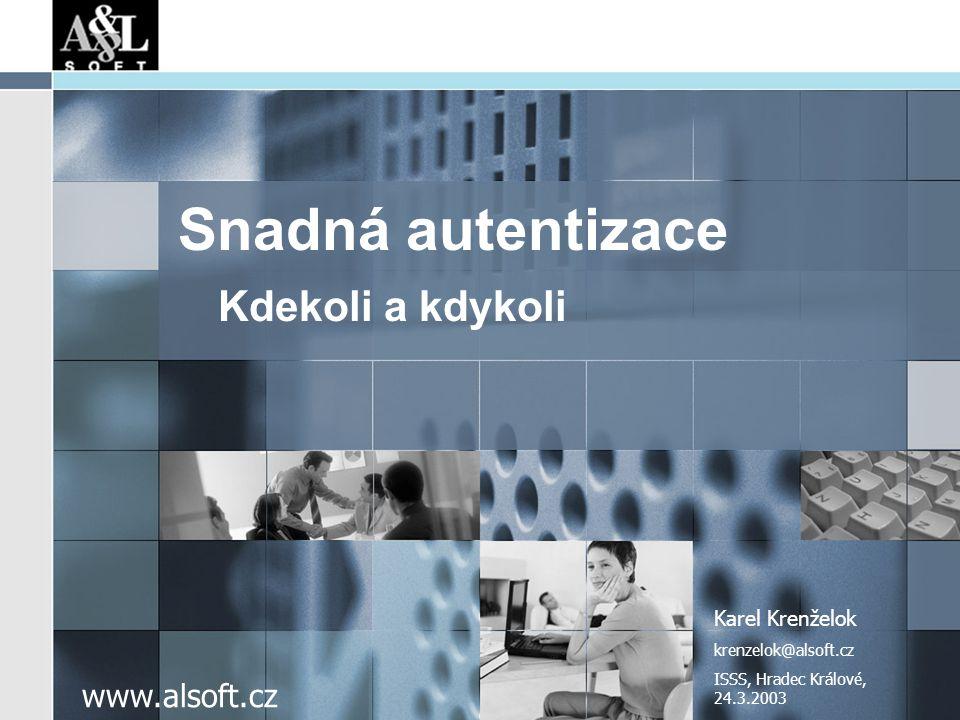www.alsoft.cz Snadná autentizace Kdekoli a kdykoli Karel Krenželok krenzelok@alsoft.cz ISSS, Hradec Králové, 24.3.2003