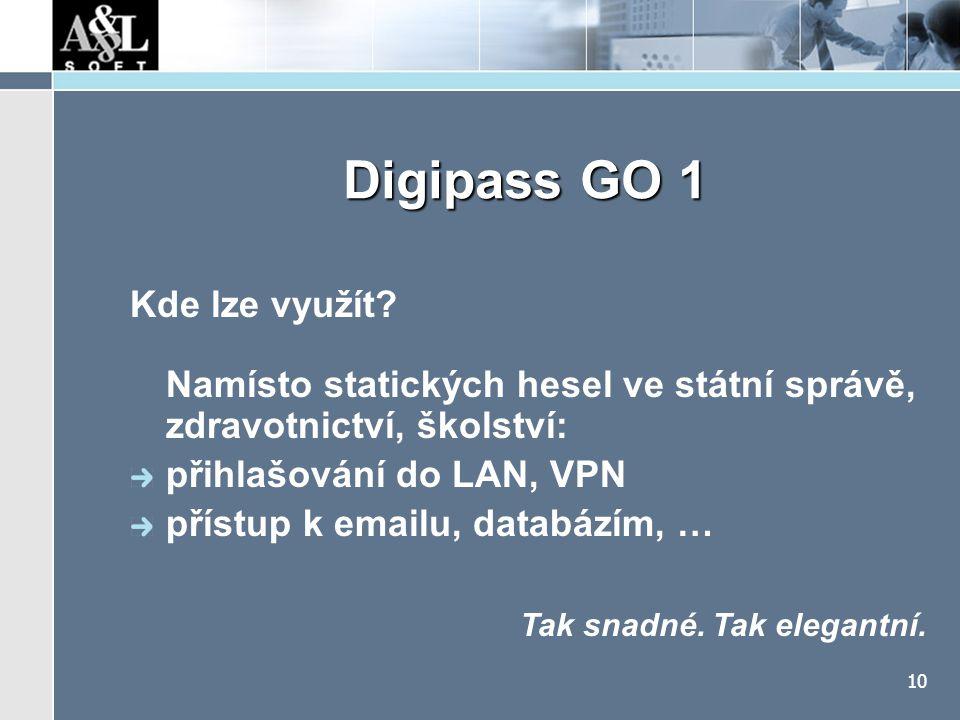 10 Digipass GO 1 Kde lze využít? Namísto statických hesel ve státní správě, zdravotnictví, školství: přihlašování do LAN, VPN přístup k emailu, databá