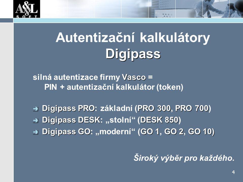 4 Digipass Autentizační kalkulátory Digipass Vasco silná autentizace firmy Vasco = PIN + autentizační kalkulátor (token) Digipass PROPRO 300PRO 700 Di