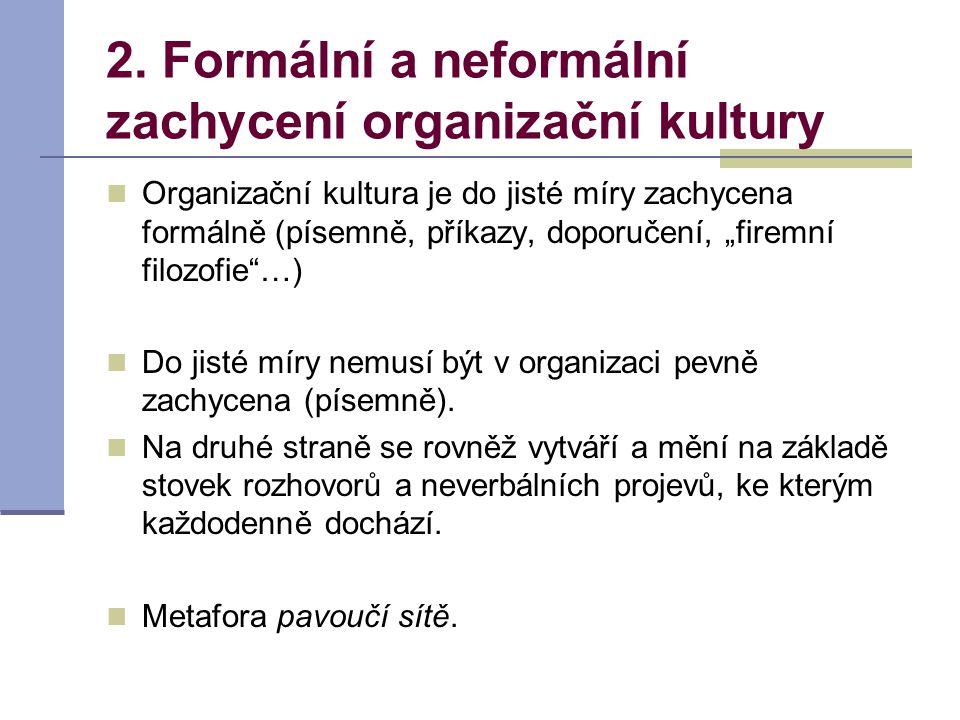 """2. Formální a neformální zachycení organizační kultury Organizační kultura je do jisté míry zachycena formálně (písemně, příkazy, doporučení, """"firemní"""