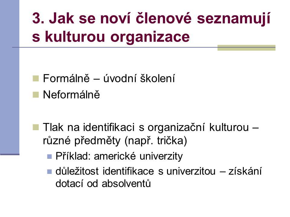 3. Jak se noví členové seznamují s kulturou organizace Formálně – úvodní školení Neformálně Tlak na identifikaci s organizační kulturou – různé předmě