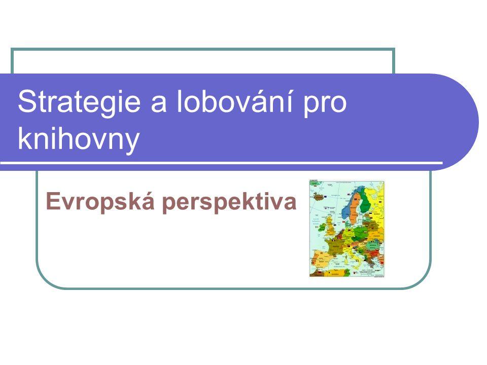 Evropská perspektiva Strategie a lobování pro knihovny