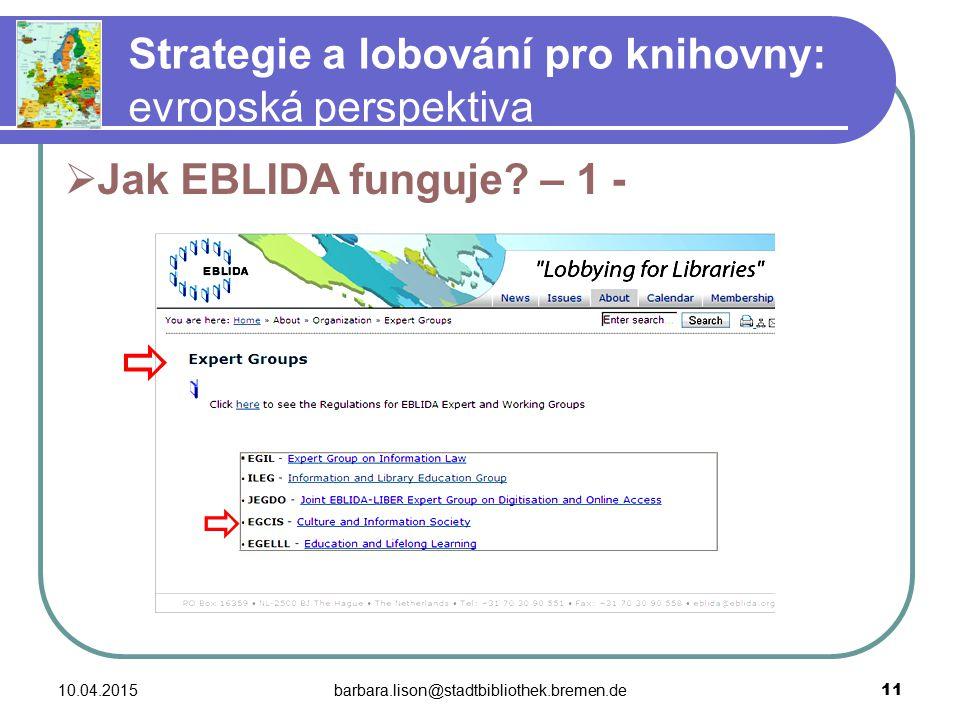 10.04.2015barbara.lison@stadtbibliothek.bremen.de 11 Strategie a lobování pro knihovny: evropská perspektiva  Jak EBLIDA funguje.