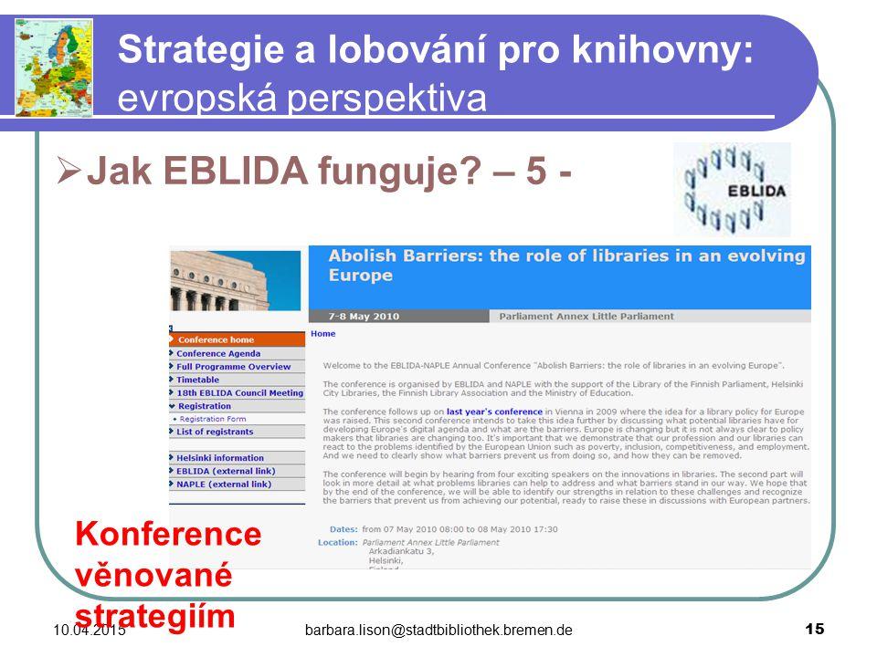 10.04.2015barbara.lison@stadtbibliothek.bremen.de 15 Strategie a lobování pro knihovny: evropská perspektiva  Jak EBLIDA funguje.