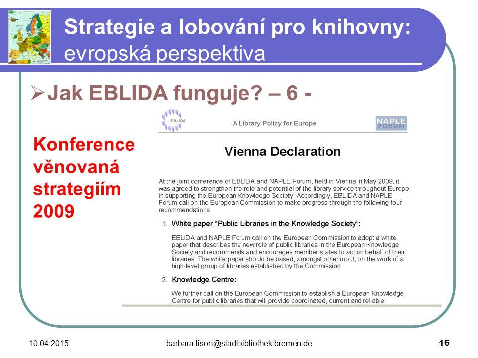 10.04.2015barbara.lison@stadtbibliothek.bremen.de 16 Strategie a lobování pro knihovny: evropská perspektiva  Jak EBLIDA funguje.