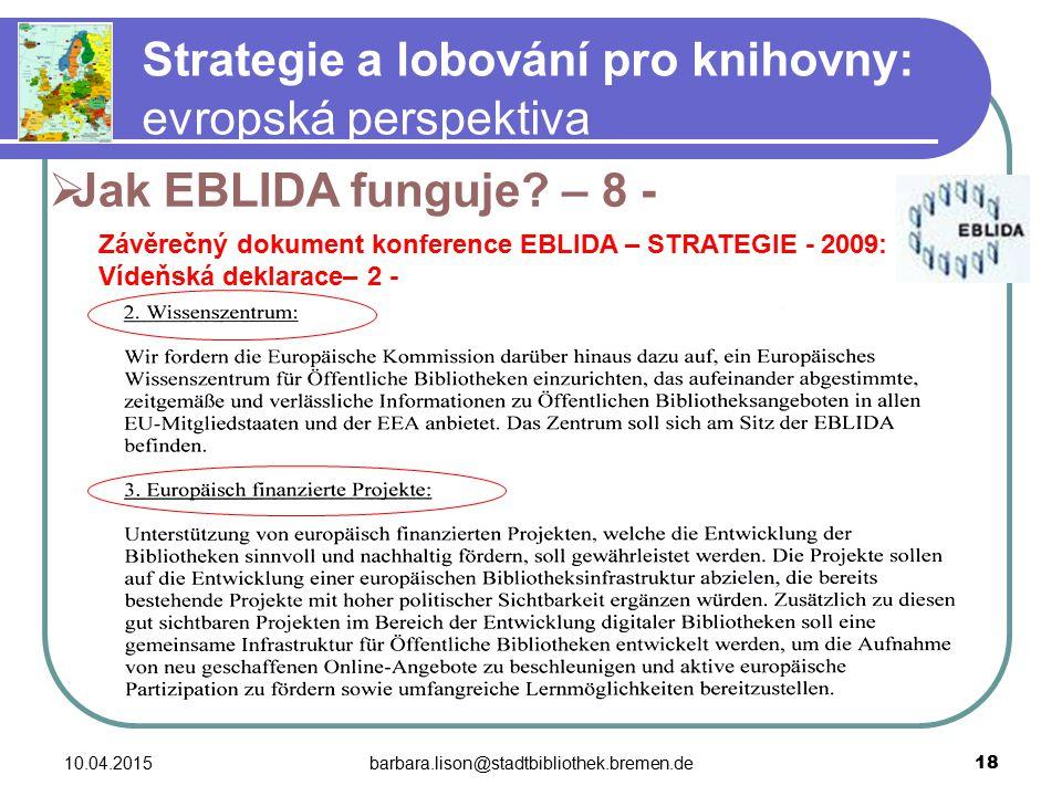 10.04.2015barbara.lison@stadtbibliothek.bremen.de 18 Strategie a lobování pro knihovny: evropská perspektiva  Jak EBLIDA funguje.