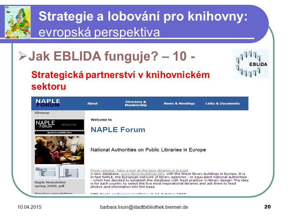 10.04.2015barbara.lison@stadtbibliothek.bremen.de 20 Strategie a lobování pro knihovny: evropská perspektiva  Jak EBLIDA funguje.