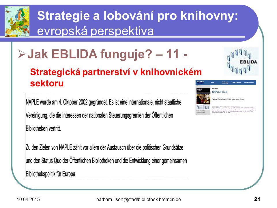10.04.2015barbara.lison@stadtbibliothek.bremen.de 21 Strategie a lobování pro knihovny: evropská perspektiva  Jak EBLIDA funguje.