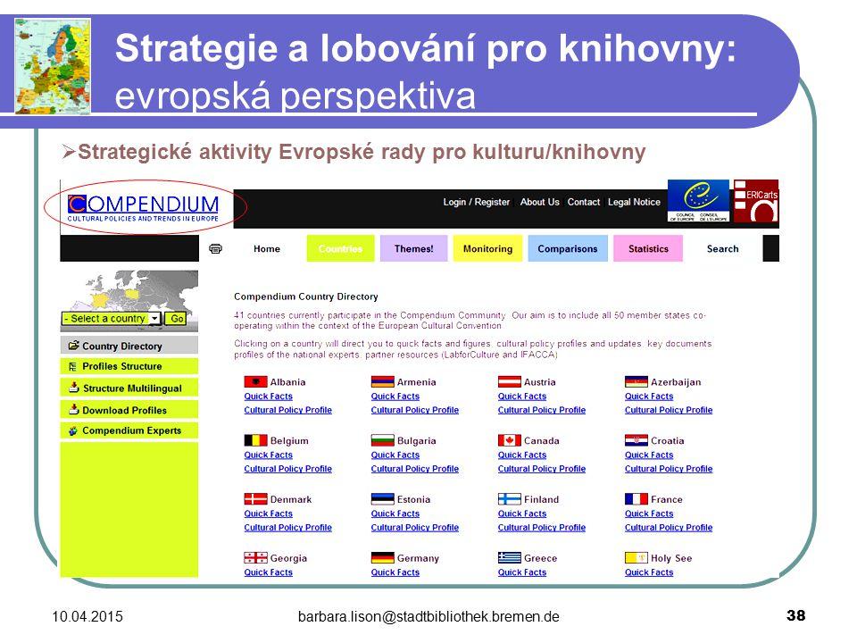 10.04.2015barbara.lison@stadtbibliothek.bremen.de 38 Strategie a lobování pro knihovny: evropská perspektiva  Strategické aktivity Evropské rady pro kulturu/knihovny