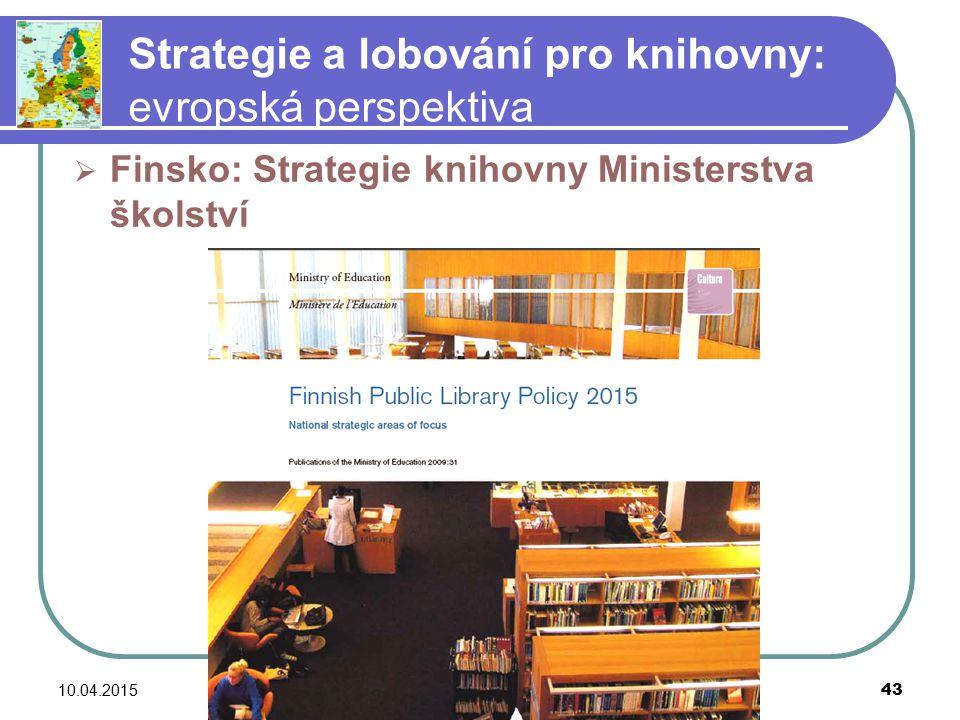 10.04.2015barbara.lison@stadtbibliothek.bremen.de 43 Strategie a lobování pro knihovny: evropská perspektiva  Finsko: Strategie knihovny Ministerstva školství