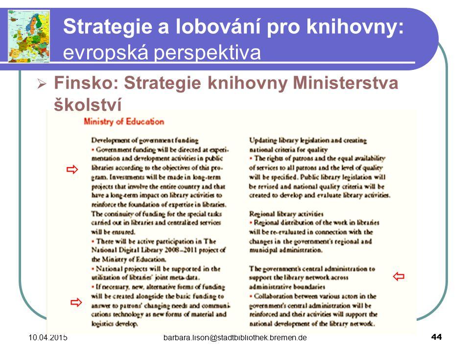 10.04.2015barbara.lison@stadtbibliothek.bremen.de 44 Strategie a lobování pro knihovny: evropská perspektiva  Finsko: Strategie knihovny Ministerstva školství   
