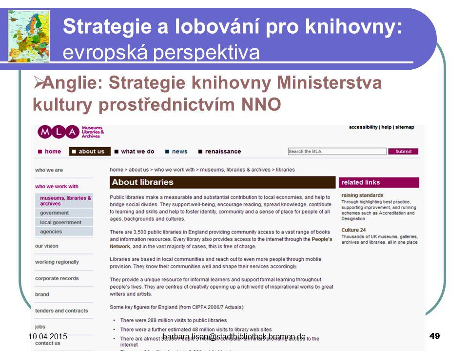 Strategie a lobování pro knihovny: evropská perspektiva 10.04.2015barbara.lison@stadtbibliothek.bremen.de 49  Anglie: Strategie knihovny Ministerstva kultury prostřednictvím NNO