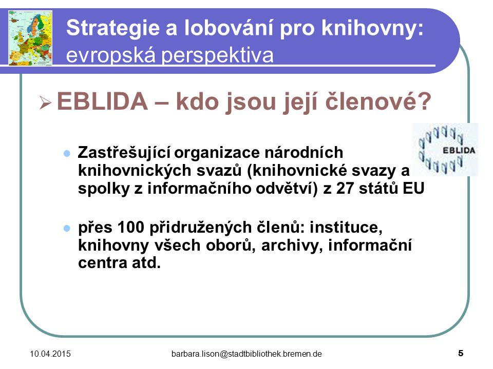 10.04.2015barbara.lison@stadtbibliothek.bremen.de 5 Strategie a lobování pro knihovny: evropská perspektiva  EBLIDA – kdo jsou její členové.