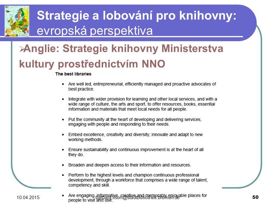 Strategie a lobování pro knihovny: evropská perspektiva 10.04.2015barbara.lison@stadtbibliothek.bremen.de 50  Anglie: Strategie knihovny Ministerstva kultury prostřednictvím NNO