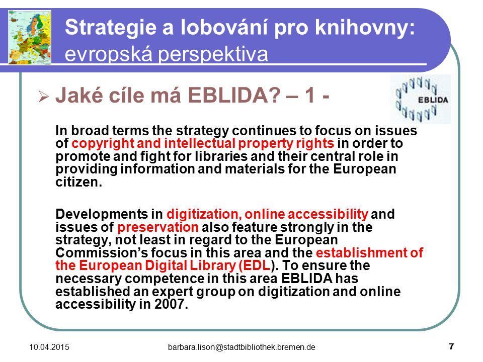 10.04.2015barbara.lison@stadtbibliothek.bremen.de 7 Strategie a lobování pro knihovny: evropská perspektiva  Jaké cíle má EBLIDA.