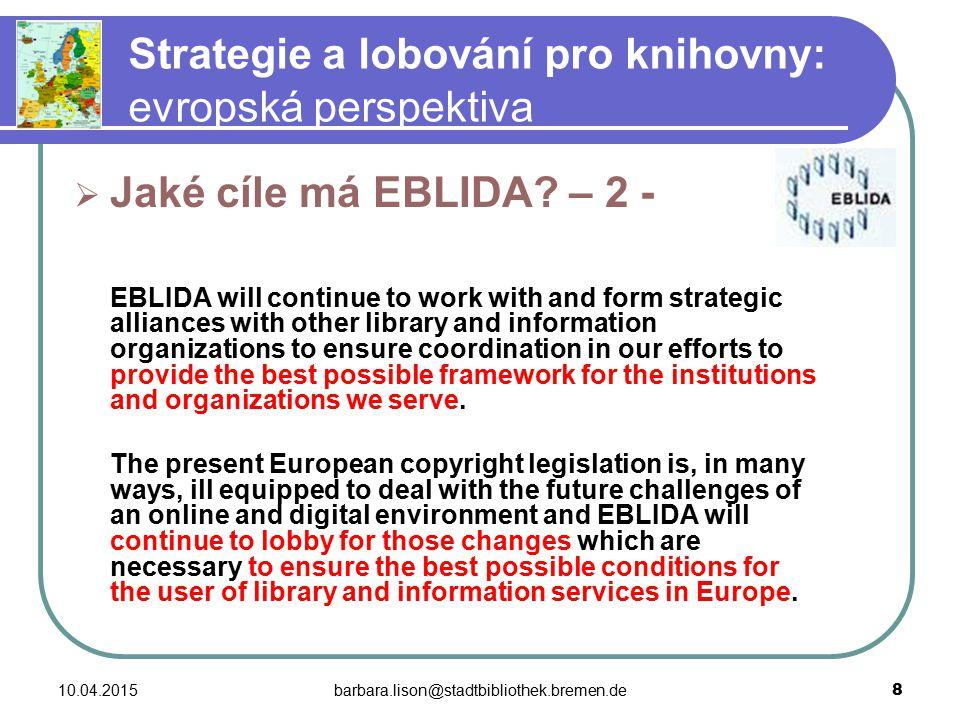 10.04.2015barbara.lison@stadtbibliothek.bremen.de 19 Strategie a lobování pro knihovny: evropská perspektiva  Jak EBLIDA funguje.