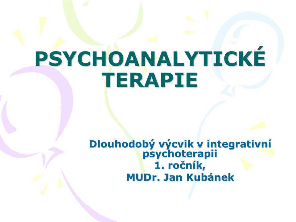 PSYCHOANALYTICKÉ TERAPIE PSYCHOANALYTICKÉ TERAPIE Dlouhodobý výcvik v integrativní psychoterapii 1. ročník, MUDr. Jan Kubánek