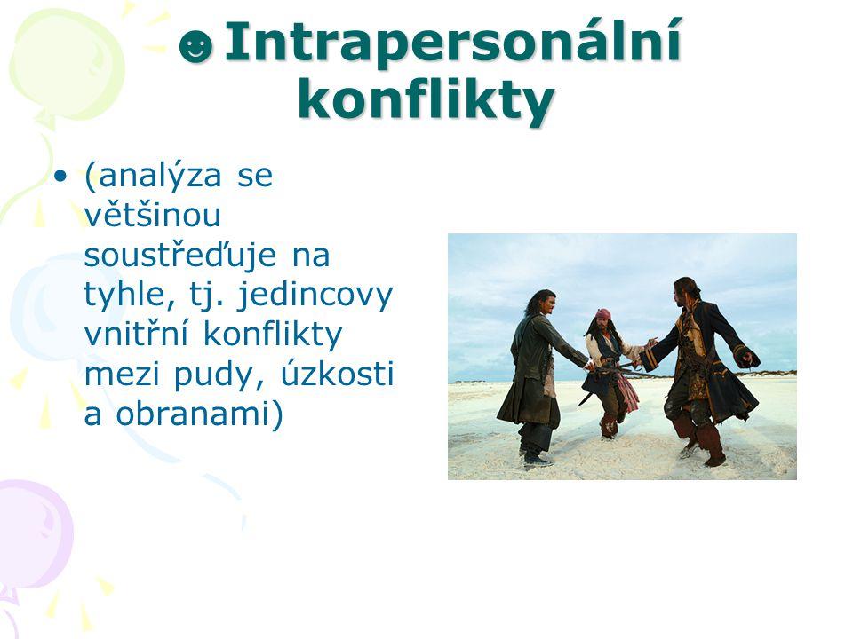 ☻ Intrapersonální konflikty (analýza se většinou soustřeďuje na tyhle, tj. jedincovy vnitřní konflikty mezi pudy, úzkosti a obranami)
