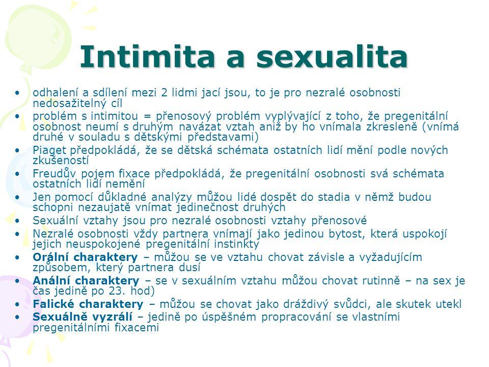 Intimita a sexualita odhalení a sdílení mezi 2 lidmi jací jsou, to je pro nezralé osobnosti nedosažitelný cíl problém s intimitou = přenosový problém