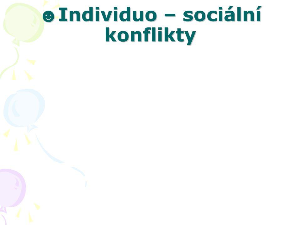 ☻ Individuo – sociální konflikty