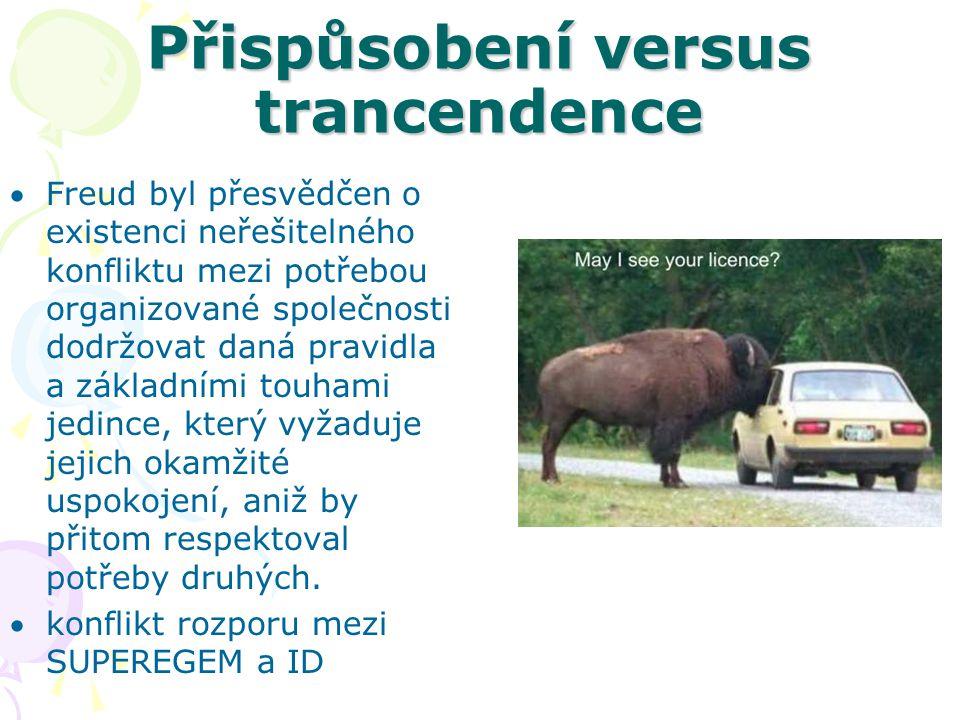 Přispůsobení versus trancendence Freud byl přesvědčen o existenci neřešitelného konfliktu mezi potřebou organizované společnosti dodržovat daná pravi