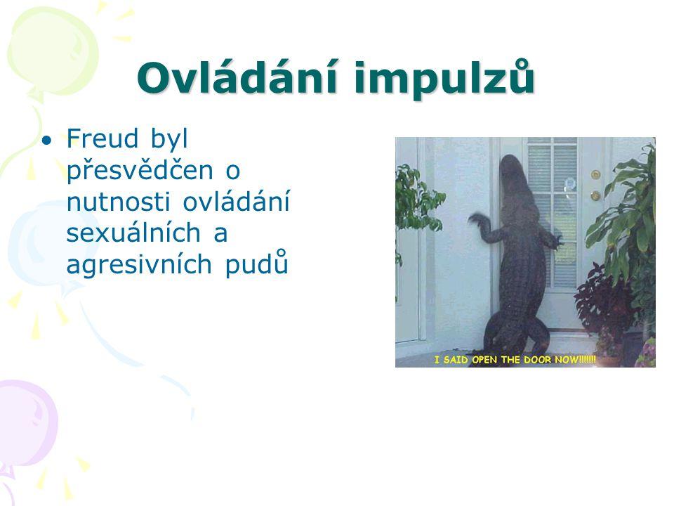 Ovládání impulzů Freud byl přesvědčen o nutnosti ovládání sexuálních a agresivních pudů