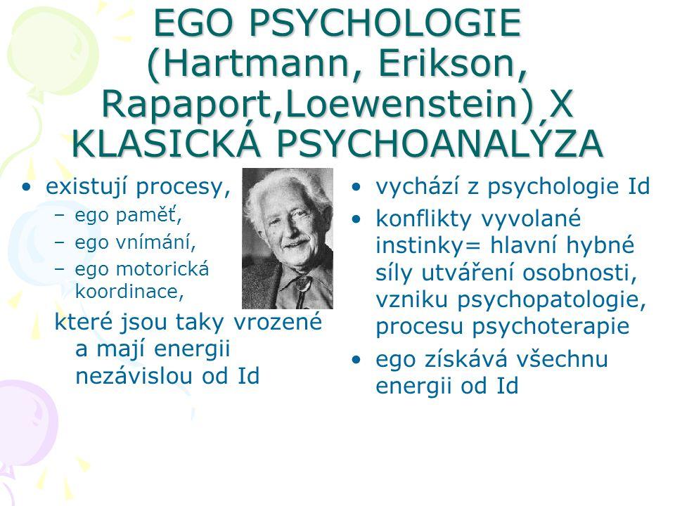 EGO PSYCHOLOGIE (Hartmann, Erikson, Rapaport,Loewenstein) X KLASICKÁ PSYCHOANALÝZA existují procesy, –ego paměť, –ego vnímání, –ego motorická koordina