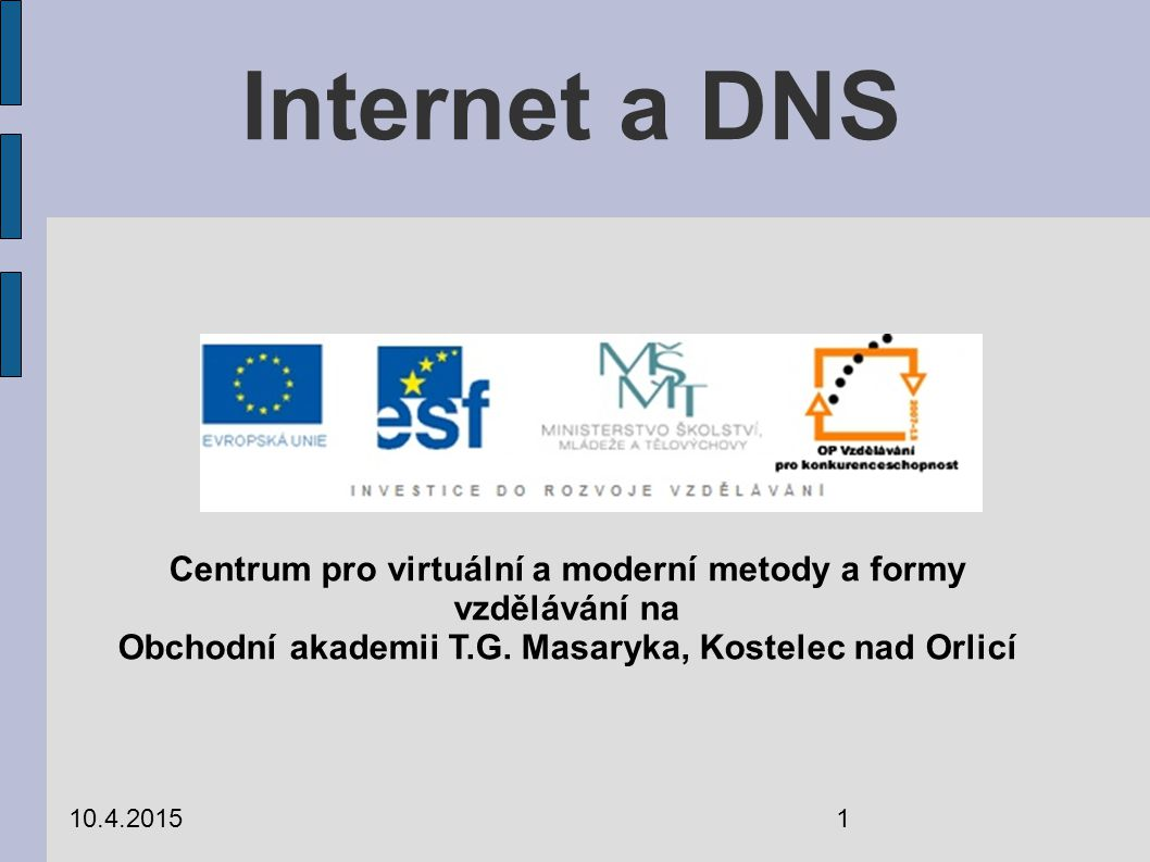 Internet a DNS 10.4.20151 Centrum pro virtuální a moderní metody a formy vzdělávání na Obchodní akademii T.G.