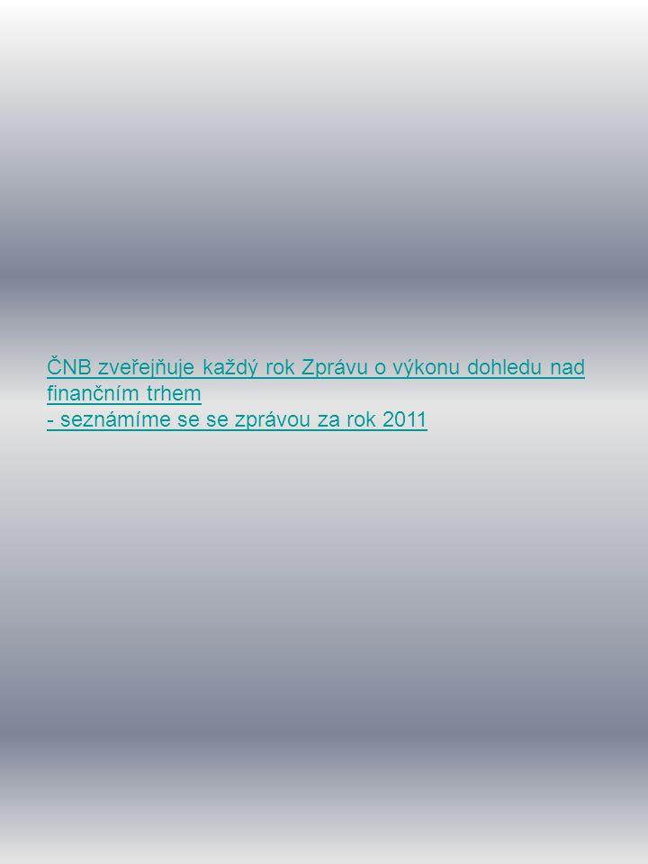 ČNB zveřejňuje každý rok Zprávu o výkonu dohledu nad finančním trhem - seznámíme se se zprávou za rok 2011