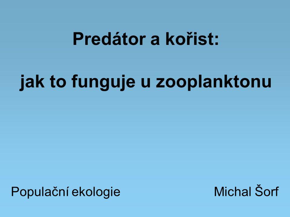 Zooplankton jako model populační ekologie vodní nádrže jsou dobře ohraničené ekosystémy zooplankton – snadné vzorkování krátké životní cykly (dny až měsíce) relativně snadná kultivace (dočasné kultury, experiment)