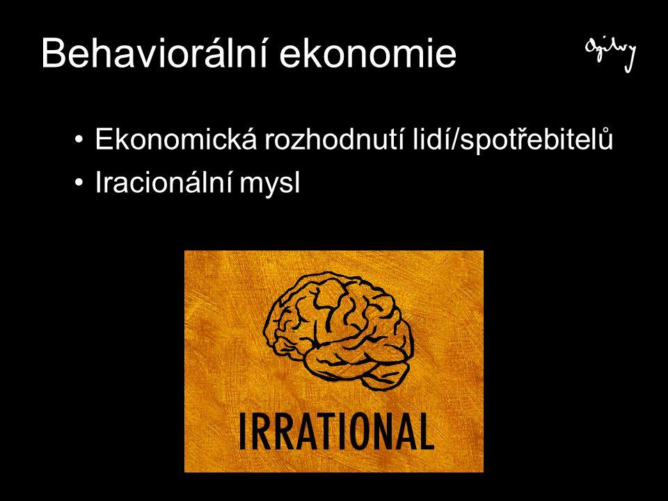 Ekonomická rozhodnutí lidí/spotřebitelů Iracionální mysl Behaviorální ekonomie