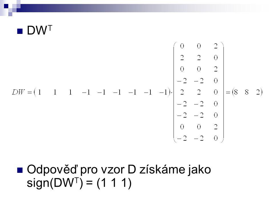 DW T Odpověď pro vzor D získáme jako sign(DW T ) = (1 1 1)