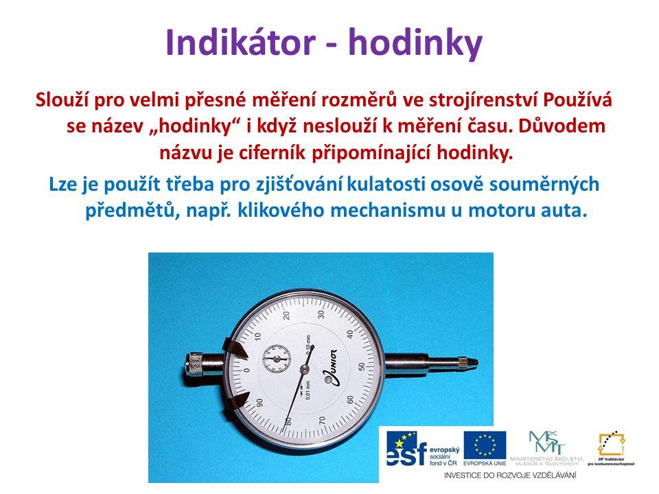 """Indikátor - hodinky Slouží pro velmi přesné měření rozměrů ve strojírenství Používá se název """"hodinky"""" i když neslouží k měření času. Důvodem názvu je"""