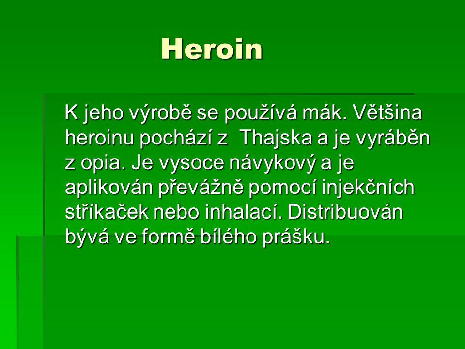 Heroin Heroin K jeho výrobě se používá mák.Většina heroinu pochází z Thajska a je vyráběn z opia.