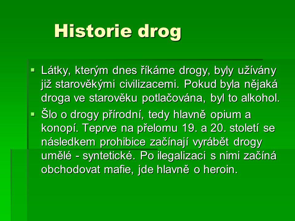 Historie drog Historie drog  Látky, kterým dnes říkáme drogy, byly užívány již starověkými civilizacemi.