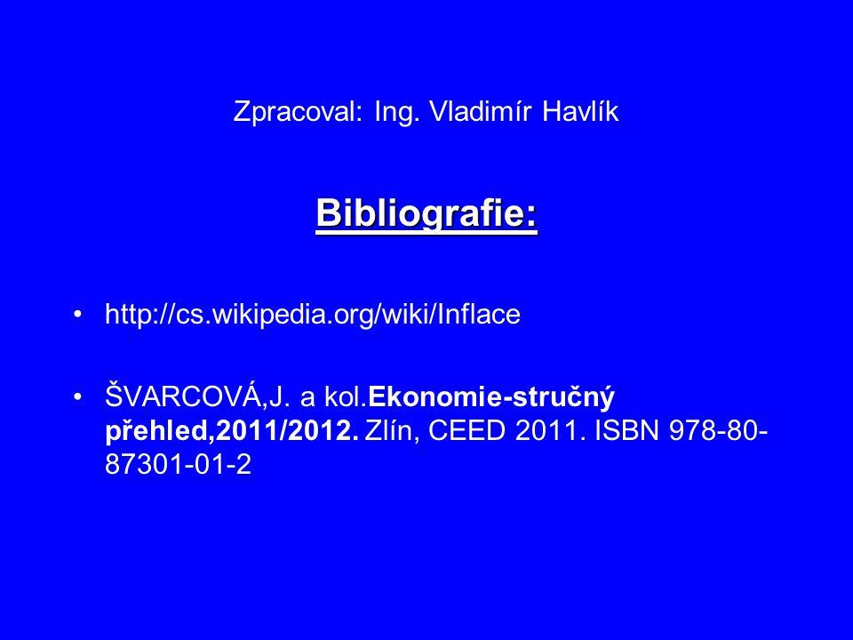 Zpracoval: Ing. Vladimír Havlík Bibliografie: http://cs.wikipedia.org/wiki/Inflace ŠVARCOVÁ,J.