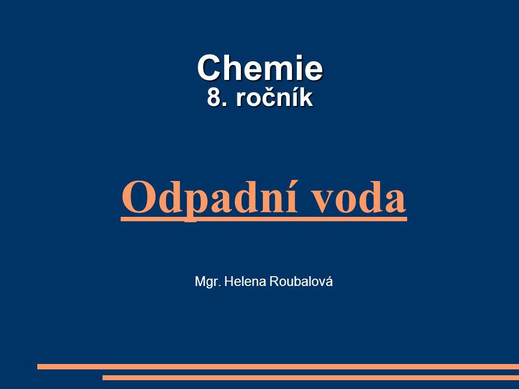 Chemie 8. ročník Odpadní voda Mgr. Helena Roubalová