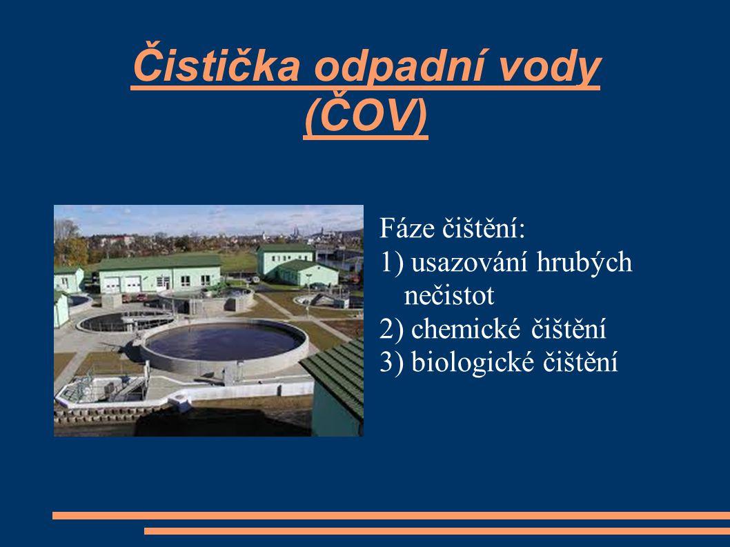 Čistička odpadní vody (ČOV) Fáze čištění: 1) usazování hrubých nečistot 2) chemické čištění 3) biologické čištění